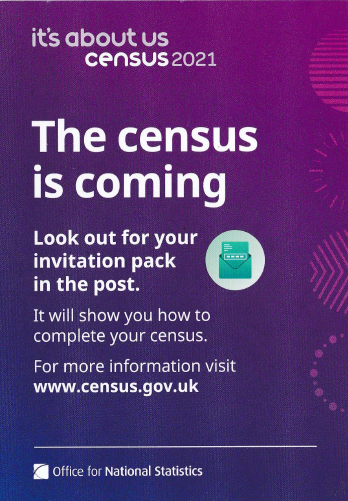The Census is Coming. Look out for your invitation pack in the post. For more information visit www.census.gov.uk